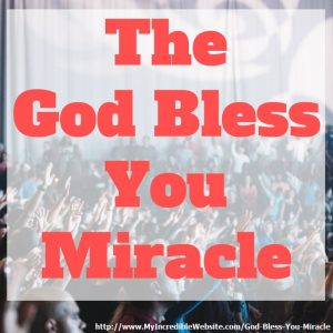 The God Bless You Miracle: If you want to change your life, if you want to change the lives of those around you, if you want to change the world, do this one simple thing: Say God Bless You to yourself. Say God Bless You to those around you. Say God Bless You to the world.