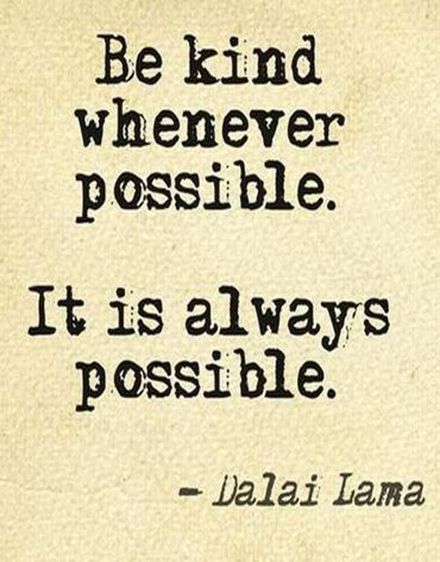 The Dalai Lama on Kindness: Be kind whenever possible. It is always possible.