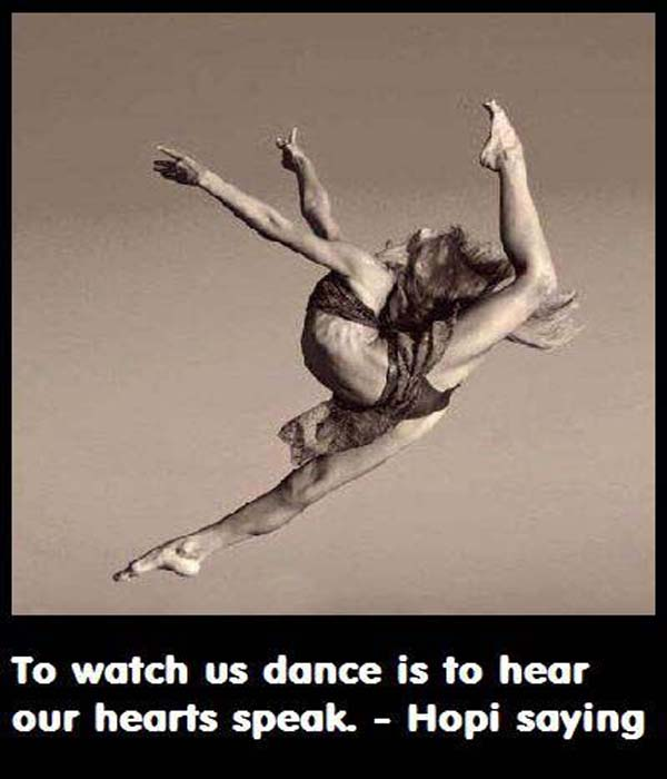 Hopi Saying: To Watch Us Dance