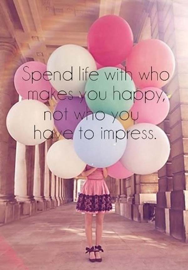 Spend life with who makes you happy, not who you have to impress. #happiness #happy