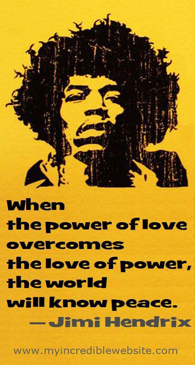 Jimi Hendrix on Love: When the power of love overcomes the love of power, the world will know peace.