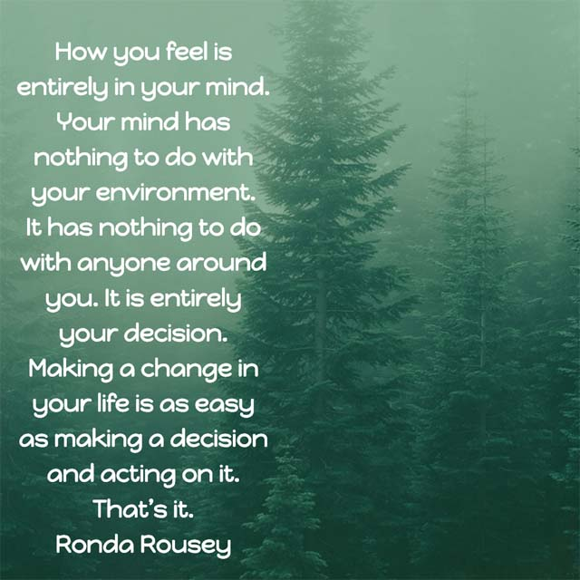 Ronda Rousey: On Making Changes - Making a change in your life is as easy as making a decision and acting on it. That's it.