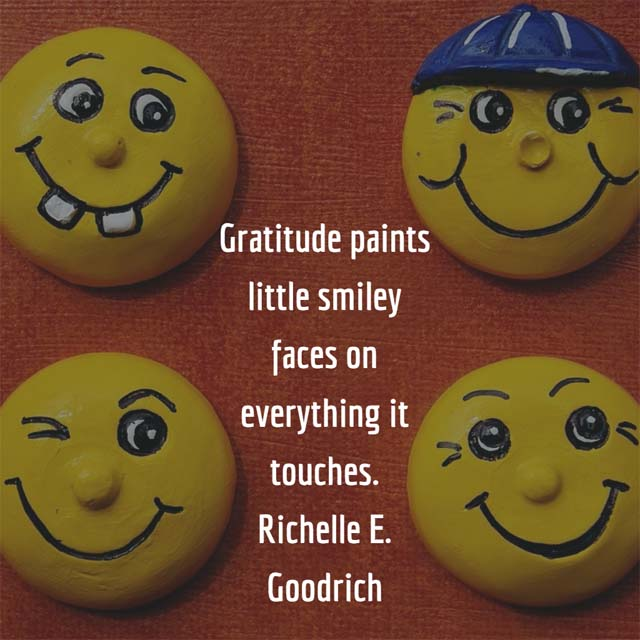 Smiley Faces: Gratitude paints little smiley faces on everything it touches. — Richelle E. Goodrich