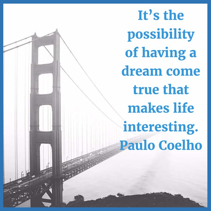 Paulo Coelho on Dreams: It's the possibility of having a dream come true that makes life interesting.