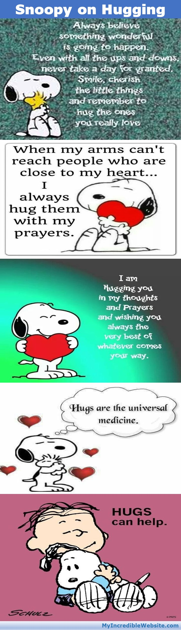 Snoopy on Hugging: Always believe something wonderful is going to happen. Even with all the ups and downs, never take a day for granted. Smile. Cherish the little things. And remember to hug the ones you really love.