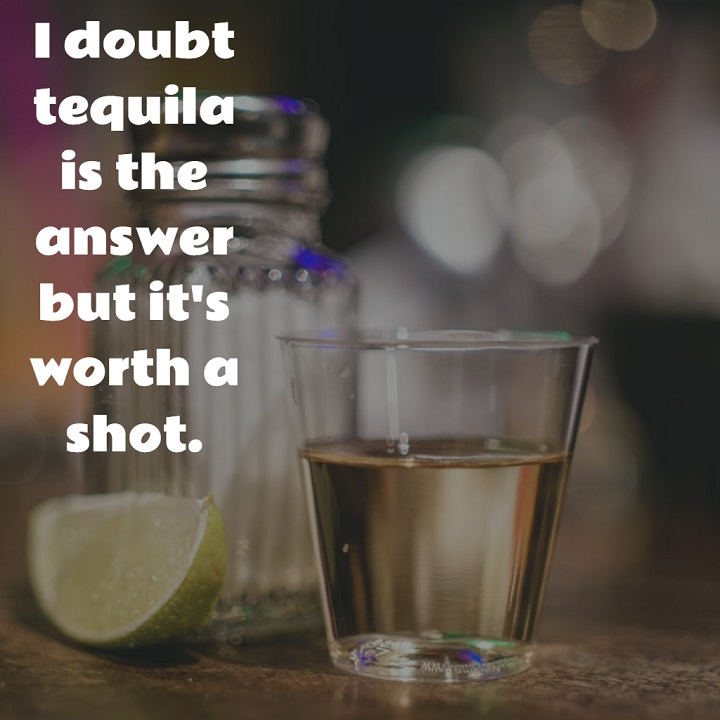 I doubt tequila is the answer but it's worth a shot. #tequila #meme
