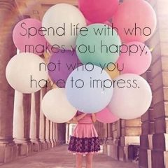 Spend Life With Who Makes You Happy