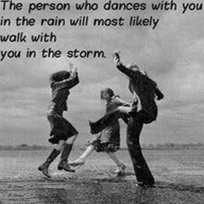 Vivian Greene quote: The person who dances with you in the rain will most likely walk with you in the storm.