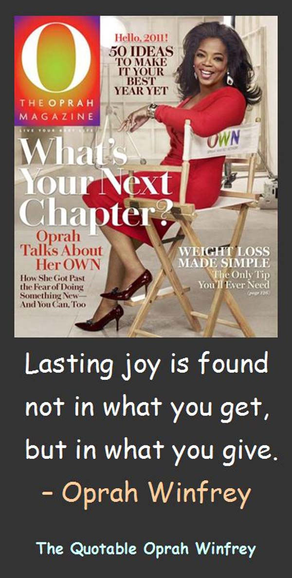 Oprah Winfrey: On Joy - Lasting joy is found not in what you get, but in what you give.