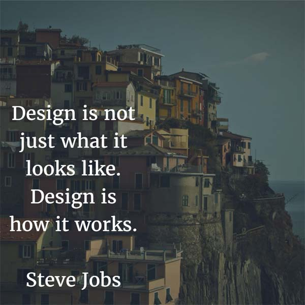 Design is not just what it looks like. Design is how it works. — Steve Jobs