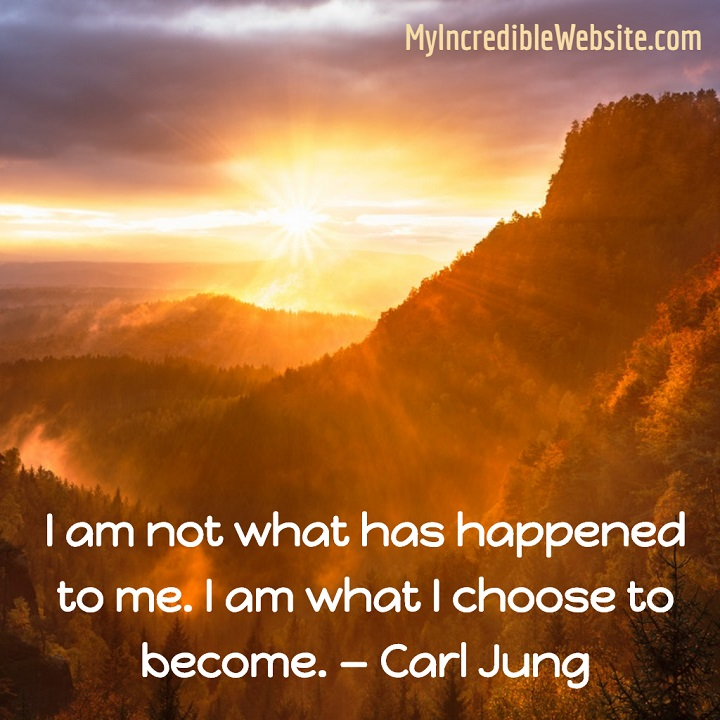 Carl Jung: On Becoming - I am not what has happened to me. I am what I choose to become.
