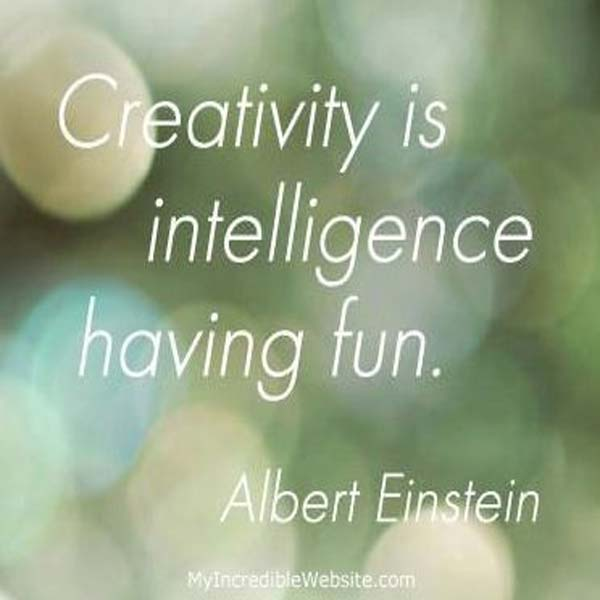 Albert Einstein: On Creativity - Creativity is intelligence having fun.