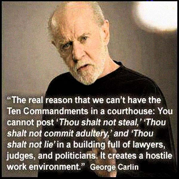 George Carlin: On the Ten Commandments: It creates a hostile work environment for lawyers, judges, and politicians. #funny