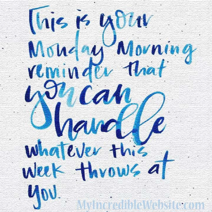 This is your Monday morning reminder you can handle whatever this week throws at you. #MondayMotivation #MotivationMonday