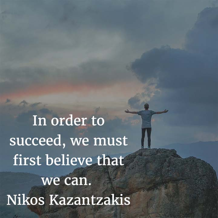 Nikos Kazantzakis on success: In order to succeed, we must first believe that we can.