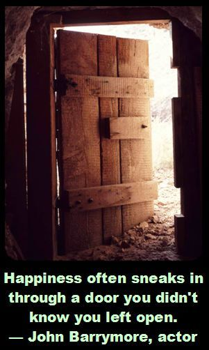 John Barrymore on Happiness: Happiness often sneaks in through a door you didn't know you left open.