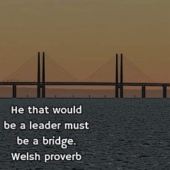Welsh proverb: Be a Bridge