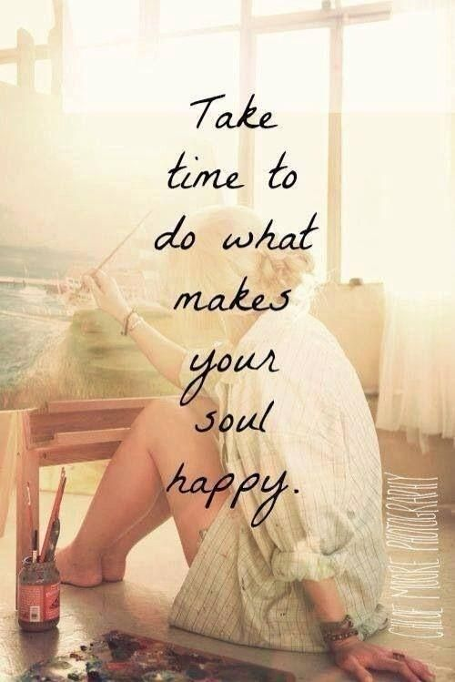 Take time to do what makes your soul happy. #happy #soul