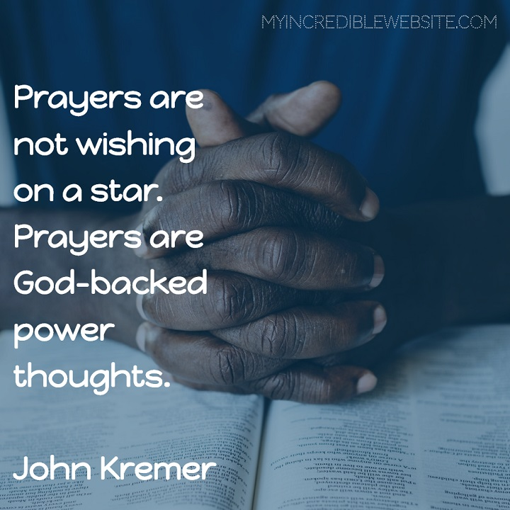 John Kremer on Prayers: Prayers are not wishing on a star. Prayers are God-backed power thoughts.