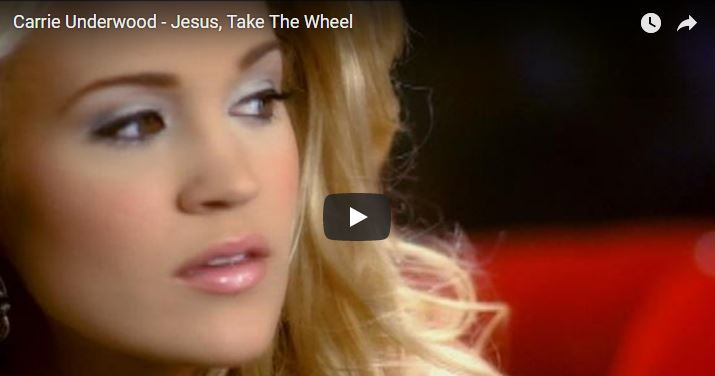 Jesus, Take the Wheel by Carrie Underwood