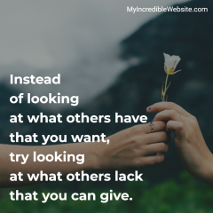 Love Tip: Instead of looking at what others have that you want, try looking at what others lack that you can give.