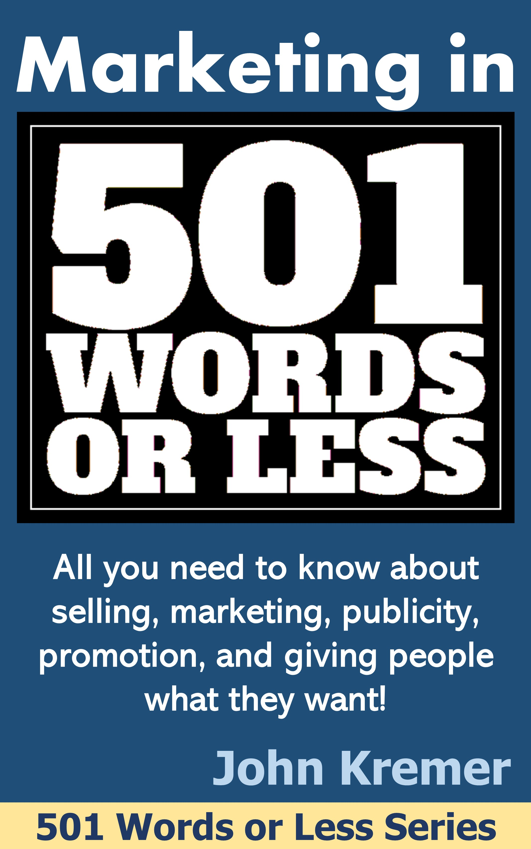 Marketing in 501 Words or Less by John Kremer