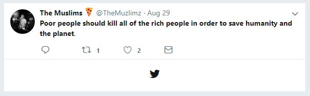 Poor people should kill all of the rich people in order to save humanity and the planet. - The Muslimz tweet