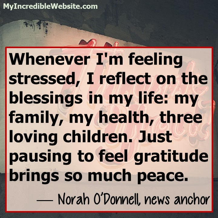 Norah O'Donnell On Counting Every Blessing - Just pausing to feel gratitude brings so much peace. — Norah O'Donnell