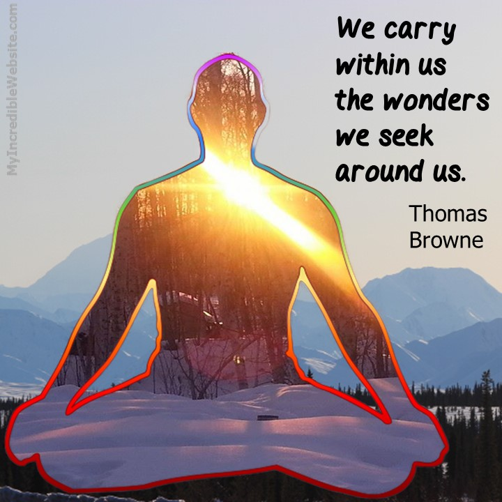We carry within us the wonders we seek around us. — Thomas Browne