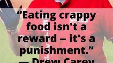 Eating crappy food isn't a reward. It's a punishment. — Drew Carey, comedian
